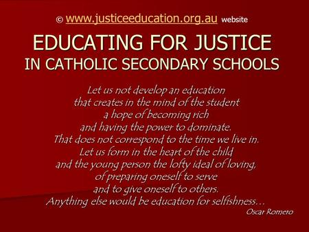 EDUCATING FOR JUSTICE IN CATHOLIC SECONDARY SCHOOLS Let us not develop an education that creates in the mind of the student a hope of becoming rich and.