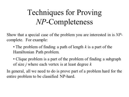 Techniques for Proving NP-Completeness Show that a special case of the problem you are interested in is NP- complete. For example: The problem of finding.