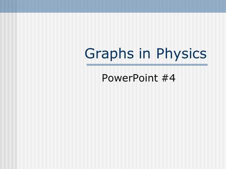 Graphs in Physics PowerPoint #4. A graph is… A convenient way to show data.