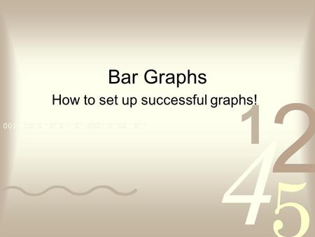 Bar Graphs How to set up successful graphs!. How to set up your graph!
