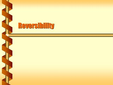 Reversibility. Reversible Process  Quasi-static processes meant that each step was slo enough to maintain equilibrium.  If the process is reversed the.