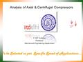 Analysis of Axial & Centrifugal Compressors To be Selected as per Specific Speed of Applications…. P M V Subbarao Professor Mechanical Engineering Department.