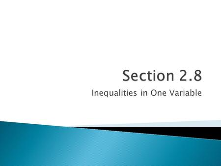 Inequalities in One Variable.  Use the same process for solving an equation with TWO exceptions: ◦ 1) Always get the variable alone on the LEFT side.
