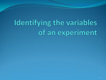 1. Independent Variables Definition Example Key words in the purpose or question The part of the experiment that is being changed on purpose to test the.