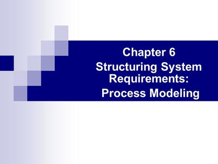 Chapter 6 Structuring System Requirements: Process Modeling