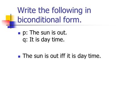 Write the following in biconditional form. p: The sun is out. q: It is day time. The sun is out iff it is day time.