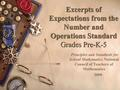 Excerpts of Expectations from the Number and Operations Standard Grades Pre-K-5 Principles and Standards for School Mathematics National Council of Teachers.