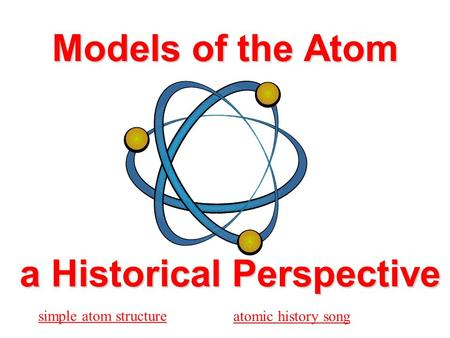 Models of the Atom a Historical Perspective simple atom structure atomic history song.