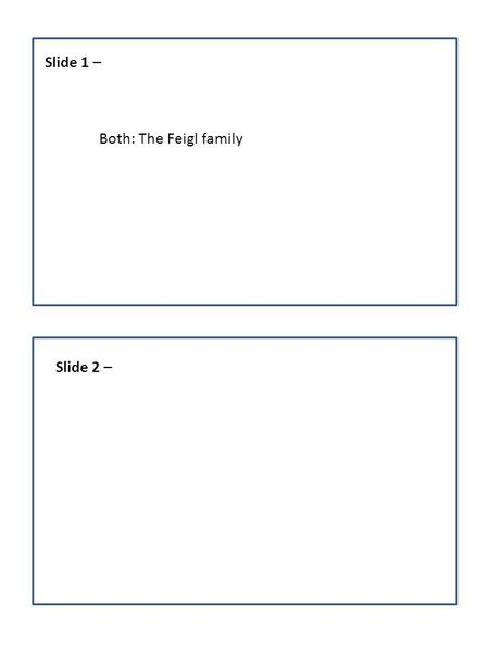 Slide 1 – Slide 2 – Both: The Feigl family. Slide 3 - Slide 4 - Ashley: My name is Devorah Feigl. I am 12 years old. I lived with my mother, Sarah, my.