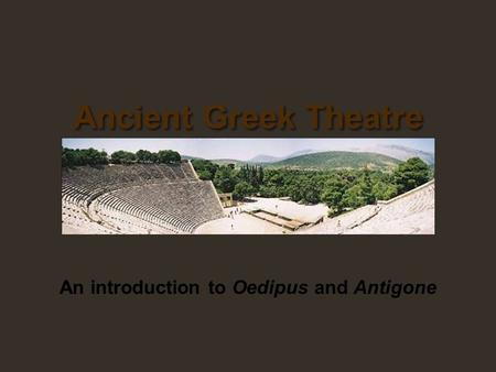 An introduction to Oedipus and Antigone Ancient Greek Theatre.