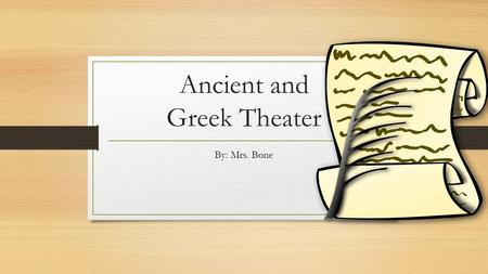 Ancient and Greek Theater By: Mrs. Bone. Origin of Theater Dance Storytelling Ritual Myth.