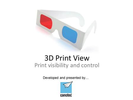 3D Print View Print visibility and control Developed and presented by…