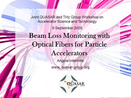 9 September 2009 Beam Loss Monitoring with Optical Fibers for Particle Accelerators Joint QUASAR and THz Group Workshop.