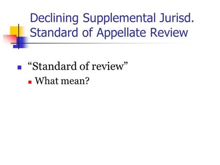 "Declining Supplemental Jurisd. Standard of Appellate Review ""Standard of review"" What mean?"