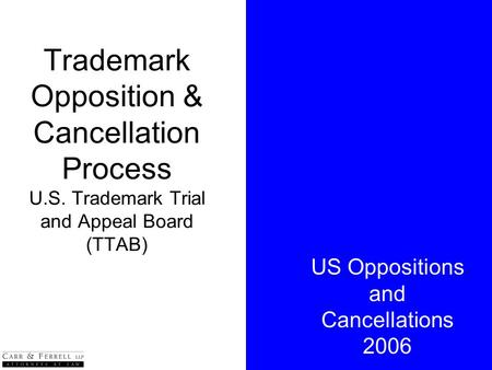Trademark Opposition & Cancellation Process U.S. Trademark Trial and Appeal Board (TTAB) US Oppositions and Cancellations 2006.