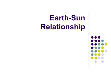 Earth-Sun Relationship. 00 0  latitude – Equator 0  longitude – Prime Meridian (has no affect on climate)