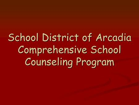 School District of Arcadia Comprehensive School Counseling Program.