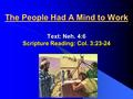 The People Had A Mind to Work Text: Neh. 4:6 Scripture Reading: Col. 3:23-24.