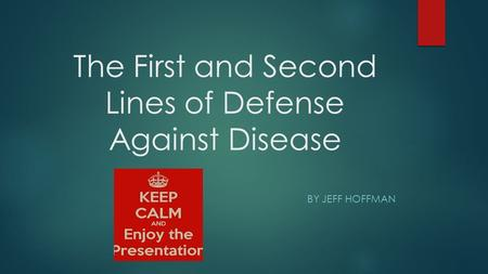 The First and Second Lines of Defense Against Disease BY JEFF HOFFMAN.