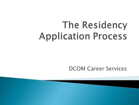 DCOM Career Services.  Assess your competitiveness: ◦ Osteopathic GME Match Report 2015 ◦ NRMPs Charting Outcomes in the Match - characteristics of the.