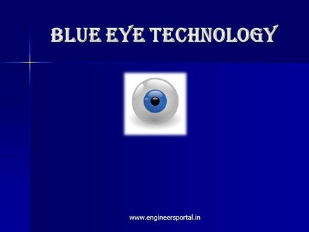 Blue eye technology www.engineersportal.in. Contents What is BlueEye technology ? What is BlueEye technology ? What is BlueEyes ? What is BlueEyes ? System.