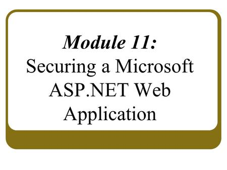 Module 11: Securing a Microsoft ASP.NET Web Application.