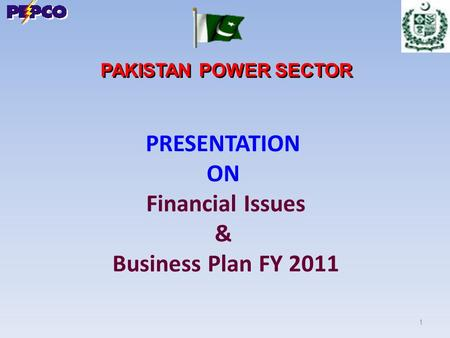 1 PRESENTATION ON Financial Issues & Business Plan FY 2011 PAKISTAN POWER SECTOR.
