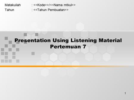 1 Presentation Using Listening Material Pertemuan 7 Matakuliah: >/ > Tahun: >
