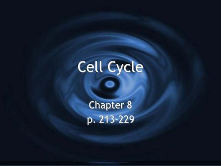 Cell Cycle Chapter 8 p. 213-229 Chapter 8 p. 213-229.