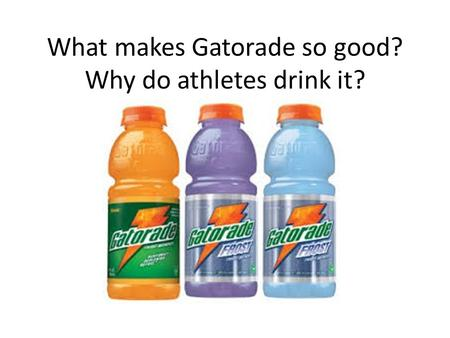 What makes Gatorade so good? Why do athletes drink it?