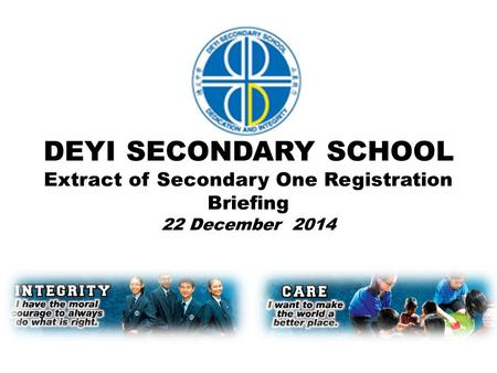DEYI SECONDARY SCHOOL Extract of Secondary One Registration Briefing 22 December 2014.