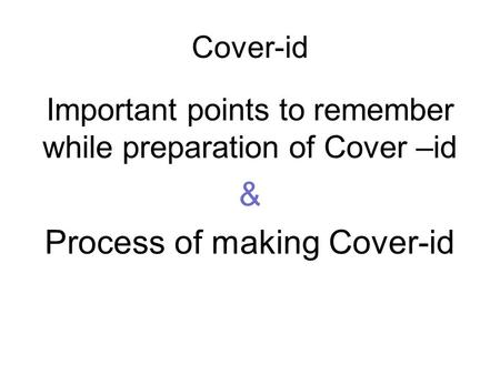 Cover-id Important points to remember while preparation of Cover –id & Process of making Cover-id.