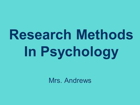 Research Methods In Psychology Mrs. Andrews. Psychology… The scientific study of behavior and mental processes.