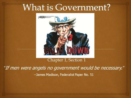 "Chapter 1, Section 1 "" If men were angels no government would be necessary. "" --James Madison, Federalist Paper No. 51."
