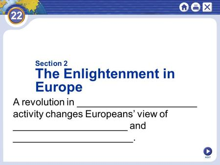 NEXT A revolution in ______________________ activity changes Europeans' view of _____________________ and ______________________. Section 2 The Enlightenment.