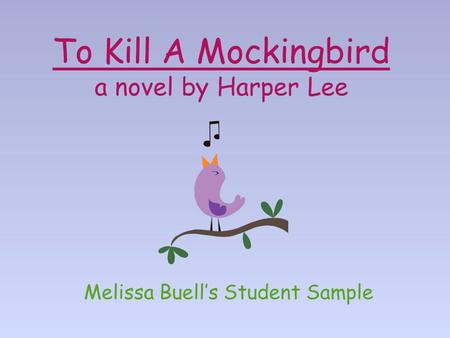 To Kill A Mockingbird a novel by Harper Lee Melissa Buell's Student Sample.