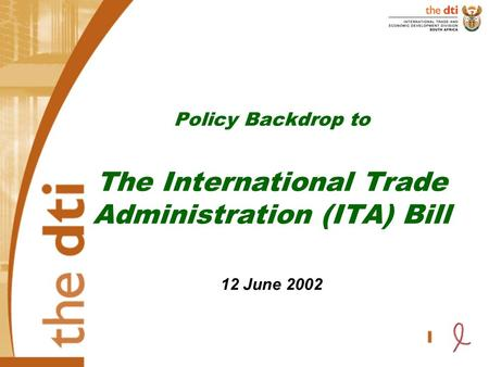 Policy Backdrop to The International Trade Administration (ITA) Bill 12 June 2002.