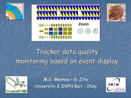 Tracker data quality monitoring based on event display M.S. Mennea – G. Zito University & INFN Bari - Italy.