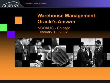 1 NCOAUG - Chicago February 13, 2002 Warehouse Management: Oracle's Answer.