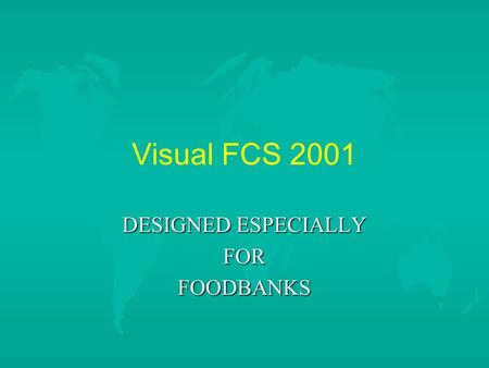 Visual FCS 2001 DESIGNED ESPECIALLY FORFOODBANKS.