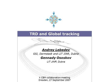 TRD and Global tracking Andrey Lebedev GSI, Darmstadt and LIT JINR, Dubna Gennady Ososkov LIT JINR, Dubna X CBM collaboration meeting Dresden, 27 September.