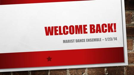 WELCOME BACK! MARIST DANCE ENSEMBLE – 1/23/14. MEET THE BOARD PRESIDENT: DANA MURANO VICE PRESIDENT: DEANNA CLARK SHADOW: SAM SOPRANO SECRETARY: TRINA.