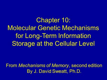 Chapter 10: Molecular Genetic Mechanisms for Long-Term Information Storage at the Cellular Level From Mechanisms of Memory, second edition By J. David.