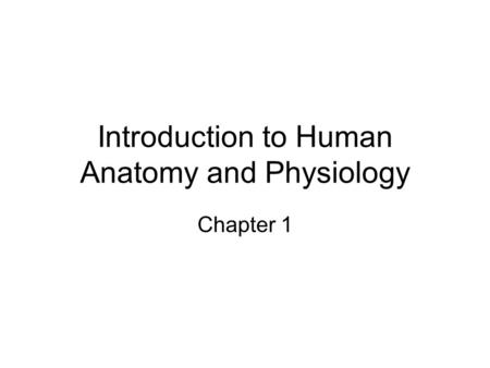 Introduction to Human Anatomy and Physiology Chapter 1.