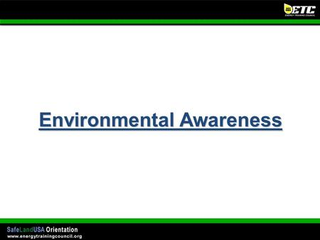 Environmental Awareness. –The primary goal of the well site owner, well owner/operator, and well service contractors is to provide a safe and clean work.