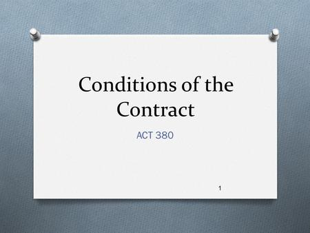 Conditions of the Contract ACT 380 1. Objective To provide an overview of the Conditions of the Contract, their purpose, content, and relationship to.