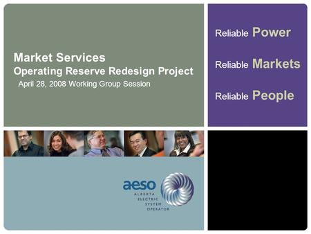 Reliable Power Reliable Markets Reliable People Market Services Operating Reserve Redesign Project April 28, 2008 Working Group Session.