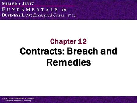 © 2007 West Legal Studies in Business, A Division of Thomson Learning Chapter 12 Contracts: Breach and Remedies.