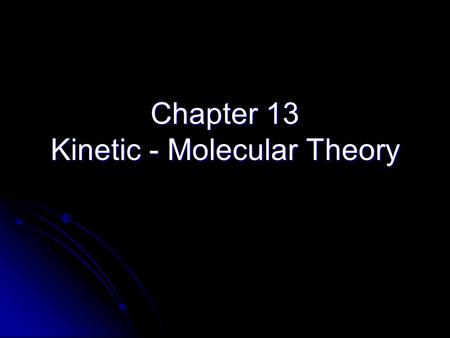 "Chapter 13 Kinetic - Molecular Theory. The Nature of Gases The word ""Kinetic"" means motion The energy an object has due to its motion is called kinetic."