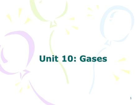 1 Unit 10: Gases Niedenzu – Providence HS. Slide 2 Properties of Gases Some physical properties of gases include: –They diffuse and mix in all proportions.